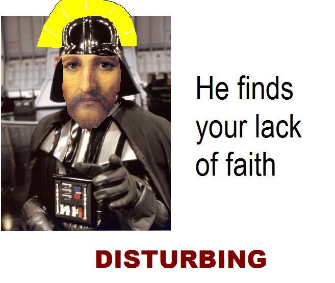 He finds your lack of faith disturbing
