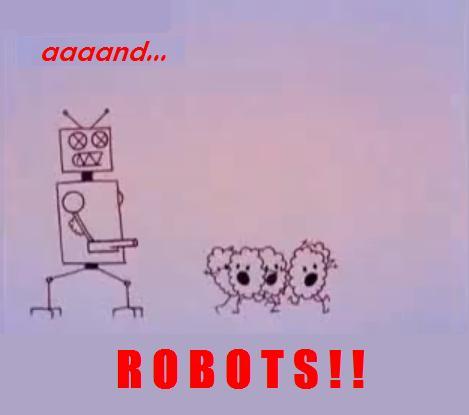 aaand... ROBOTS!
