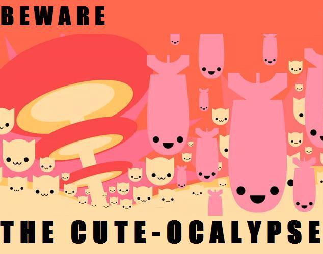 The cute-ocalypse!